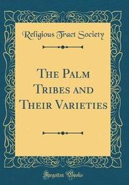 The Palm Tribes and Their Varieties (Classic Reprint) by Religious Tract Society image