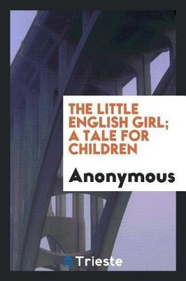 The Little English Girl; A Tale for Children by * Anonymous image