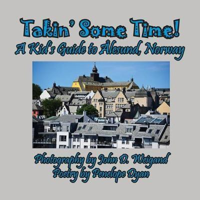 Takin' Some Time! a Kid's Guide to lesund, Norway by Penelope Dyan