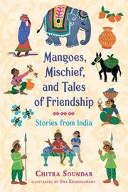 Mangoes, Mischief, and Tales of Friendship: Stories from India by Chitra Soundar