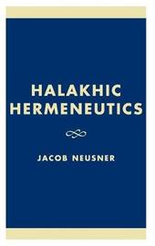 Halakhic Hermeneutics by Jacob Neusner