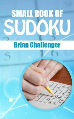 Small Book of Sudoku by Brian Challenger
