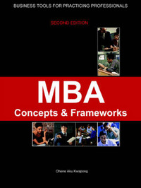 MBA Concepts and Frameworks - Tools for Working Professionals by Dr Ohene Aku Kwapong image