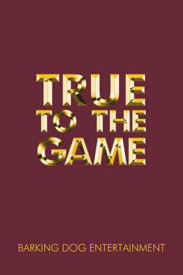True to the Game by Barking Dog Entertainment