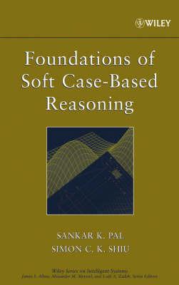 Foundations of Soft Case-Based Reasoning by Sankar K Pal