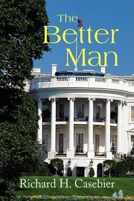 The Better Man by Richard H. Casebier