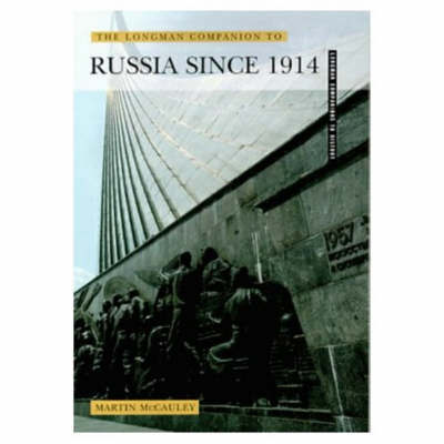 The Longman Companion To Russia Since 1914 by Martin McCauley