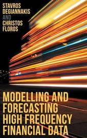 Modelling and Forecasting High Frequency Financial Data by Stavros Degiannakis