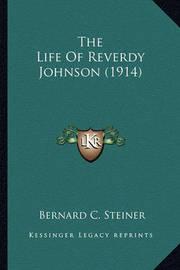 The Life of Reverdy Johnson (1914) the Life of Reverdy Johnson (1914) by Bernard Christian Steiner