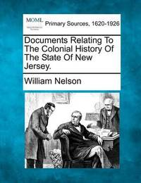Documents Relating to the Colonial History of the State of New Jersey. by William Nelson