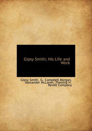 Gipsy Smith; His Life and Work by Gipsy Smith