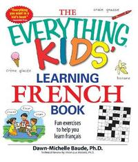 The Everything Kids' Learning French Book by Dawn Michelle Baude image