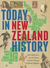 Today in New Zealand History by Neill Atkinson