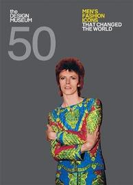 Fifty Men's Fashion Icons that Changed the World by Dan Jones