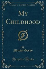 My Childhood (Classic Reprint) by Maxim Gorky