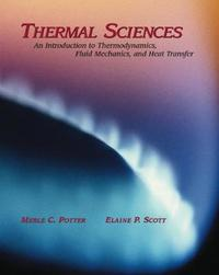 Thermal Sciences: An Introduction to Thermodyamics, Fluid Mechanics, Heat Transfer by Elaine ? Scott (Virginia Tech)