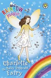 Rainbow Magic: Charlotte the Baby Princess Fairy by Daisy Meadows