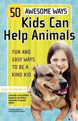 50 Awesome Ways Kids Can Help Animals by Ingrid Newkirk