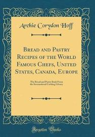 Bread and Pastry Recipes of the World Famous Chefs, United States, Canada, Europe by Archie Corydon Hoff image