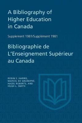 A Bibliography of Higher Education in Canada Supplement 1981 / Bibliographie de l'Enseignement Sup rieur Au Canada Suppl ment 198 by Robin S Harris