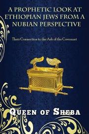 A Prophetic Look at Ethiopian Jews from a Nubian Perspective by Queen of Sheba