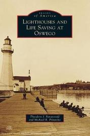 Lighthouses and Life Saving at Oswego by Theodore J Panayotoff