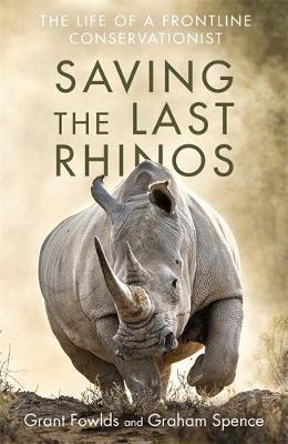 Saving the Last Rhinos by Grant Fowlds