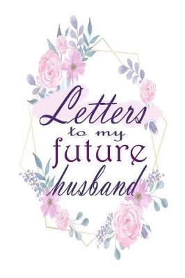 Letters to My Future Husband by Deep Senses Designs
