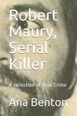 Robert Maury, Serial Killer by Ana Benton
