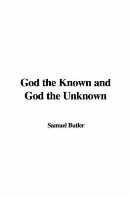 God the Known and God the Unknown by Samuel Butler image