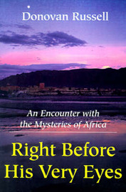 Right Before His Very Eyes: An Encounter with the Mysteries of Africa by Donovan Russell image