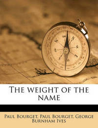 The Weight of the Name by Paul Bourget