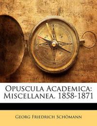 Opuscula Academica: Miscellanea. 1858-1871 by Georg Friedrich Schmann