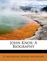 John Knox: A Biography by D MacMillan