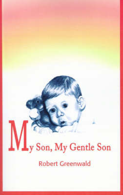 My Son, My Gentle Son: February 16, 1979 - August 16, 1987 by Robert Greenwald