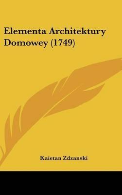 Elementa Architektury Domowey (1749) by Kaietan Zdzanski