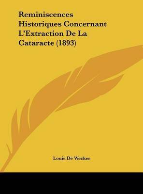Reminiscences Historiques Concernant L'Extraction de La Cataracte (1893) by Louis De Wecker
