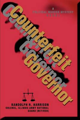 Counterfeit Governor: A Political Murder Mystery Novel by Randolph R Harrison