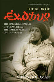 "The Book of ""Exodus"": The Making and Meaning of ""Bob Marley and the Wailers'"" Album of the Century by Vivien Goldman image"
