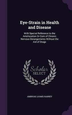 Eye-Strain in Health and Disease by Ambrose Loomis Ranney