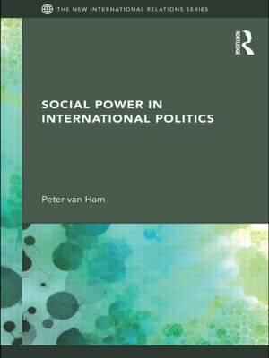 Social Power in International Politics by Peter Van Ham image
