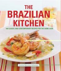 The Brazilian Kitchen: 100 Classic and Creative Recipes for the Home Cook by Leticia Schwartz image