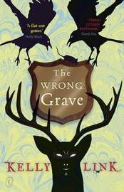 The Wrong Grave by Kelly Link image