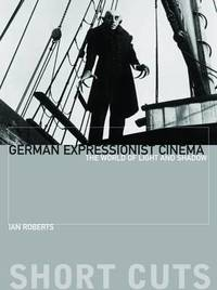German Expressionist Cinema - The World of Light and Shadow by Ian Roberts