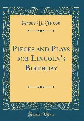 Pieces and Plays for Lincoln's Birthday (Classic Reprint) by Grace B Faxon image