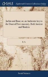 Jachin and Boaz; Or, an Authentic Key to the Door of Free-Masonry, Both Ancient and Modern by R.S. image