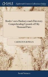 Bowles's New Hackney-Coach Directory; Comprehending Upwards of Fifty Thousand Fares by Carington Bowles image