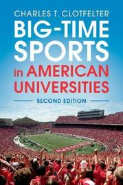 Big-Time Sports in American Universities by Charles T. Clotfelter image