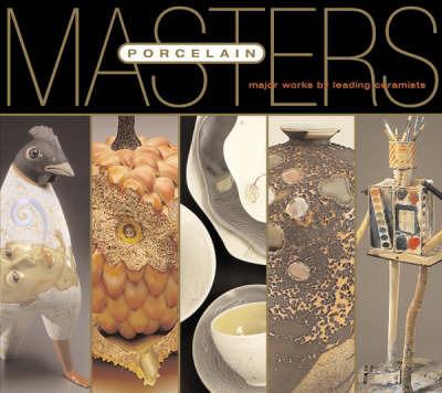Masters: Porcelain: Major Works by Leading Ceramists