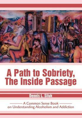 A Path to Sobriety, the Inside Passage by Dennis L Siluk image
